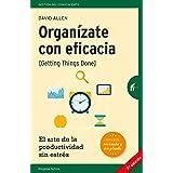 Organízate con eficacia: El arte de la productividad sin estrés (Spanish Edition)