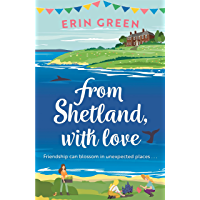 From Shetland, With Love: Friendship can blossom in unexpected places...a heartwarming and uplifting staycation treat of…