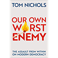 Our Own Worst Enemy: The Assault from within on Modern Democracy (English Edition)