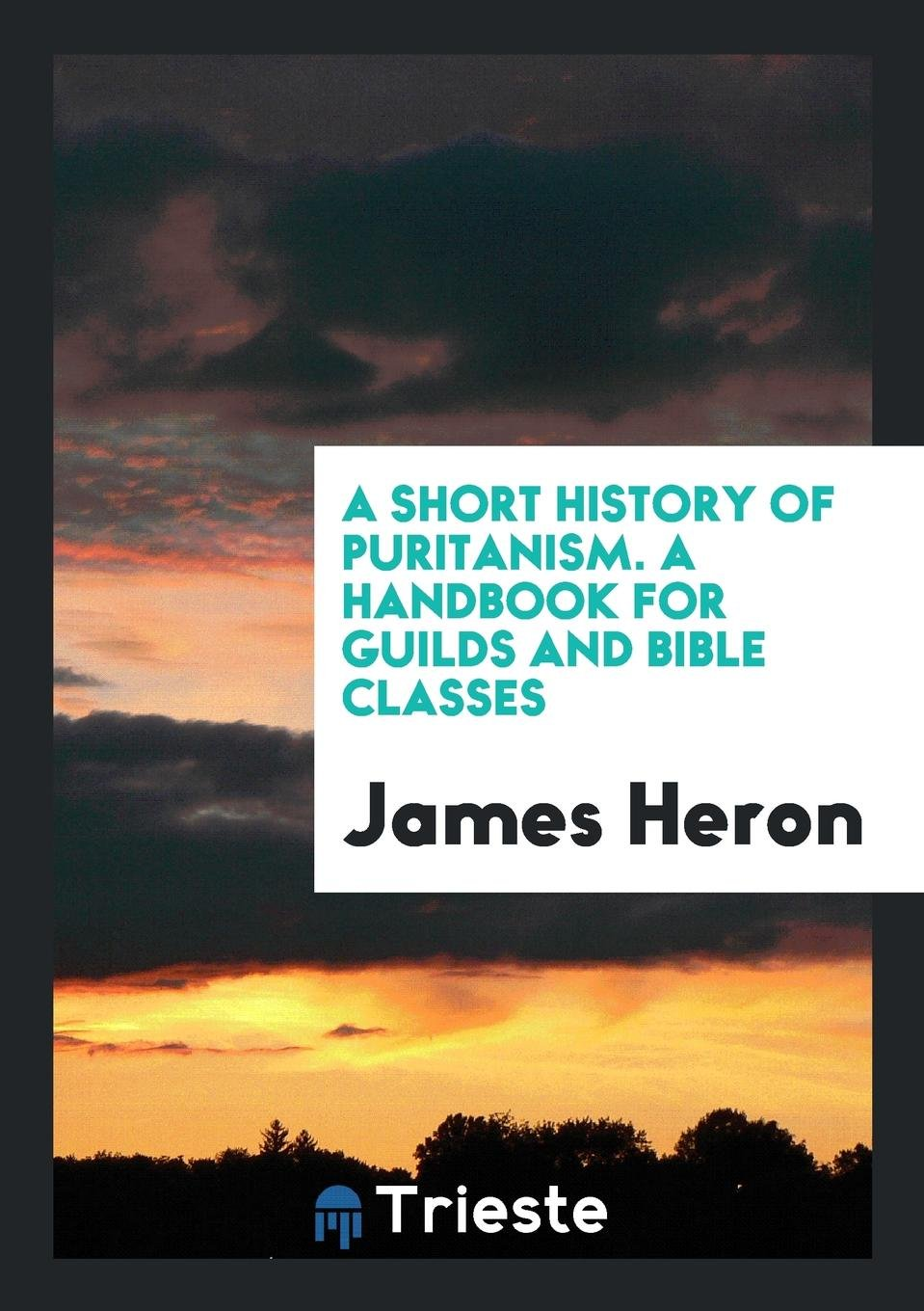 Download A Short History of Puritanism. A Handbook for Guilds and Bible Classes ebook