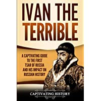 Ivan the Terrible: A Captivating Guide to the First Tsar of Russia and His Impact on Russian History