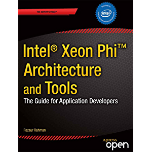 Intel Xeon Phi Coprocessor Architecture and Tools: The Guide for Application Developers (Expert's Voice in…