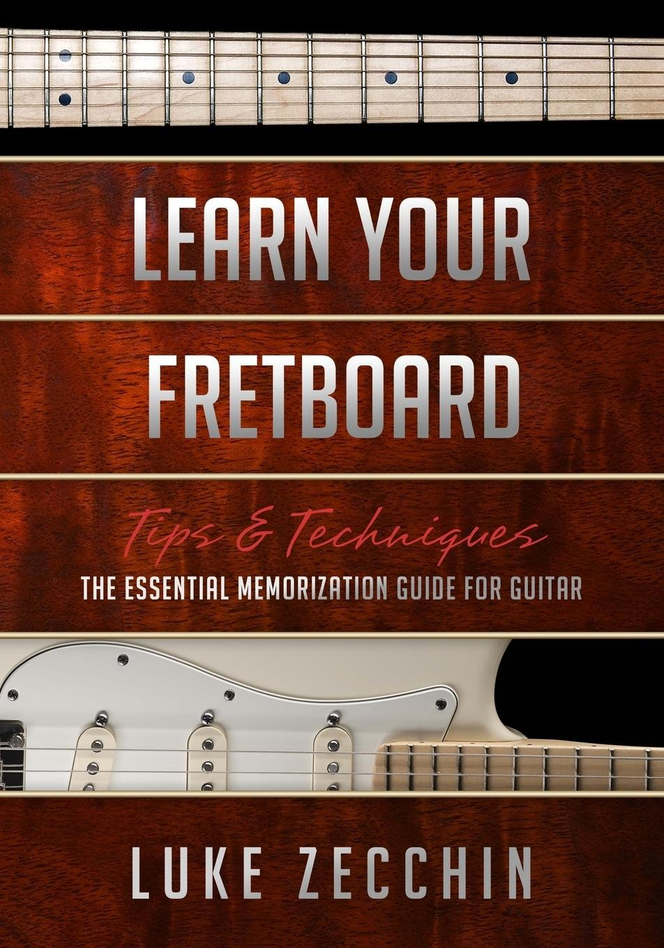 Learn Your Fretboard The Essential Memorization Guide For Guitar