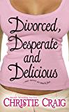 Divorced, Desperate and Delicious (Divorced and Desperate Book 1)