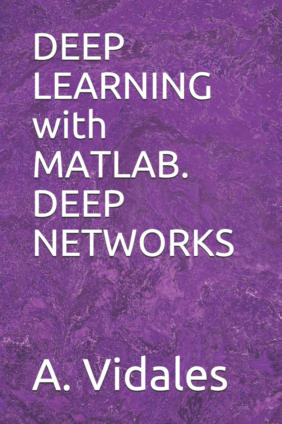 DEEP LEARNING with MATLAB  DEEP NETWORKS: A  Vidales