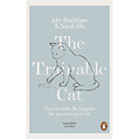 The Trainable Cat: How to Make Life Happier for You and Your Cat