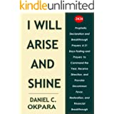 Prophetic Declaration and Breakthrough Prayers For 2020: I Will Arise and Shine (New Year Prayers Book 4)