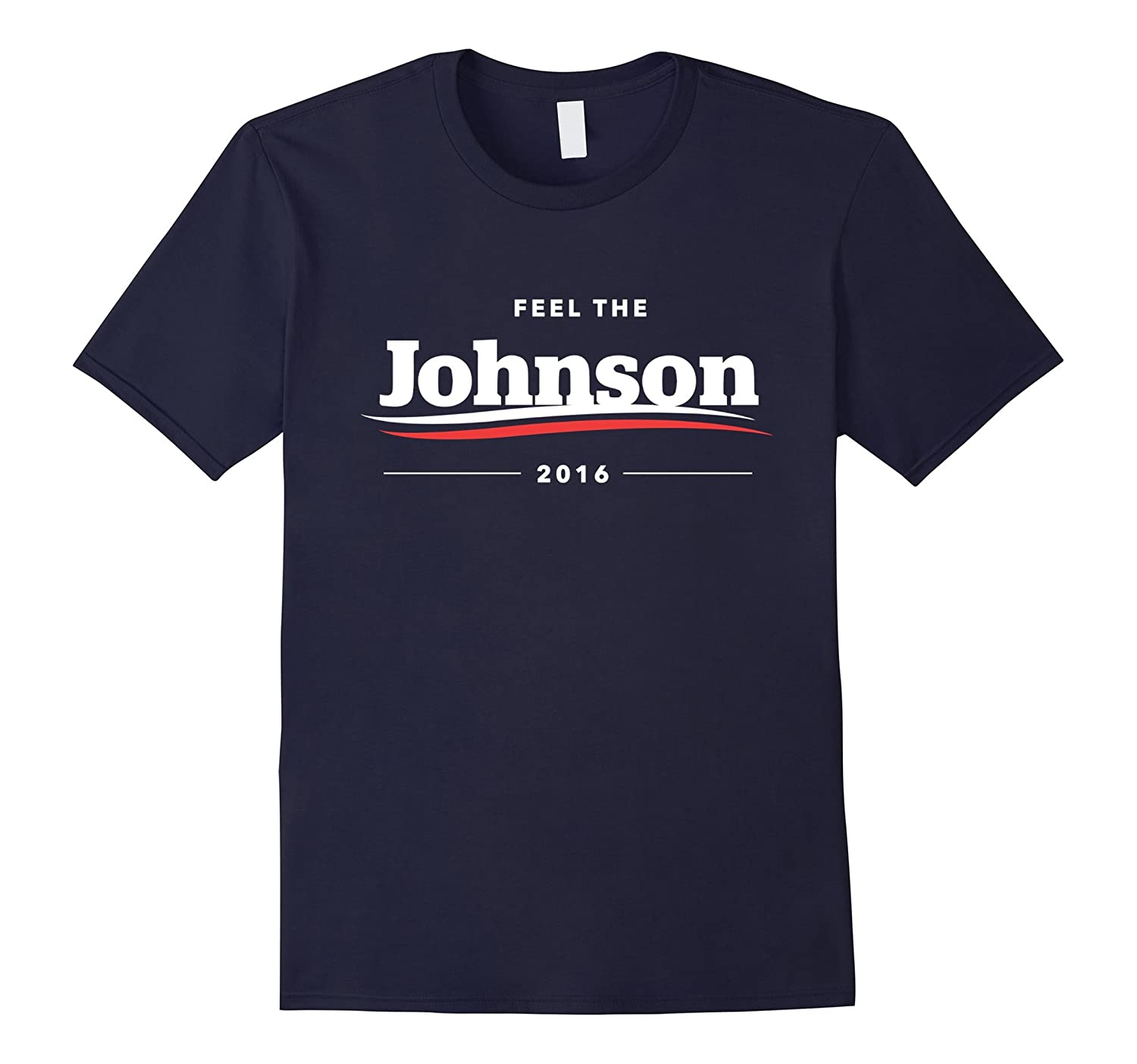 Feel The Johnson T-Shirt  Gary Libertarian Party TShirt-RT
