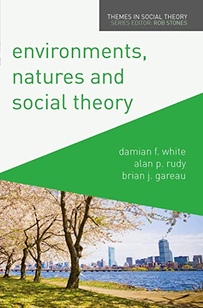 Environments Natures And Social Theory Towards A Critical Hybridity Themes In Social Theory White Damian Rudy Alan Gareau Brian 9780230241046 Amazon Com Books