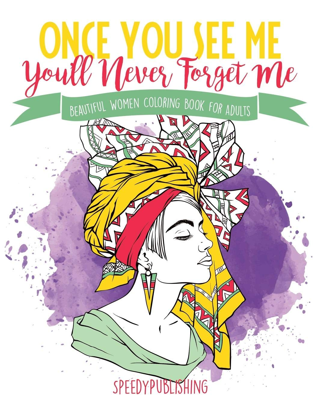once you see me youll never forget me beautiful women coloring book for adults