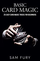 Basic Card Magic: 25 Easy Card Magic Tricks for Beginners (Close-up Magic) Kindle Edition
