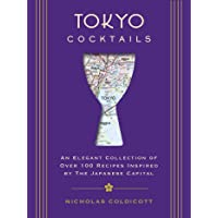 Tokyo Cocktails: An Elegant Collection of Over 100 Recipes Inspired by the Eastern Capital