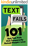Text Fails: 101 Epic Text Fails that Temporarily Ruined People's Lives (Autocorrect Fails)