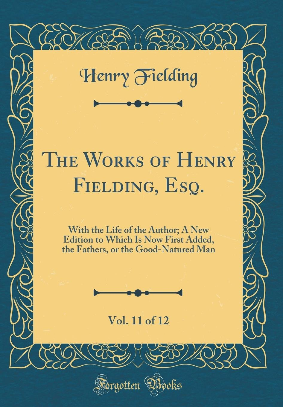 The Works of Henry Fielding, Esq, Vol. 11 of 12: With the Life of the Author; A New Edition to Which Is Now First Added, the Fathers, or the Good-Natured Man (Classic Reprint) pdf