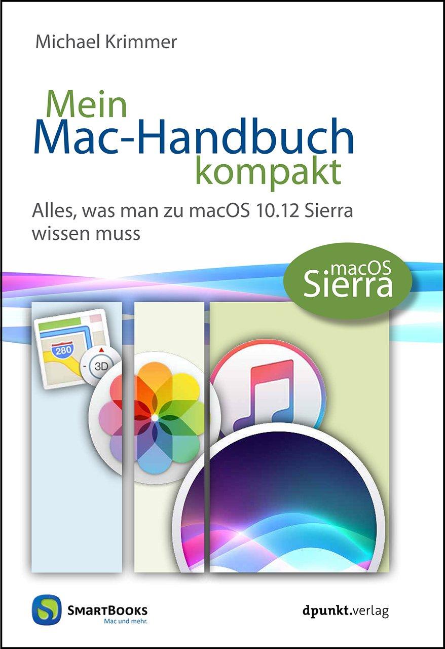 Mein Mac-Handbuch kompakt: Alles, was man zu macOS 10.12 Sierra wissen muss  Edition SmartBooks: Amazon.de: Michael Krimmer: Bücher