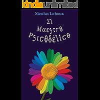El Maestro Psicodélico (Guía del explorador psicodélico): Cómo cambiar tu mente con los enteógenos, alucinógenos, psicodélicos, plantas de los dioses y abrir las puertas de la percepción