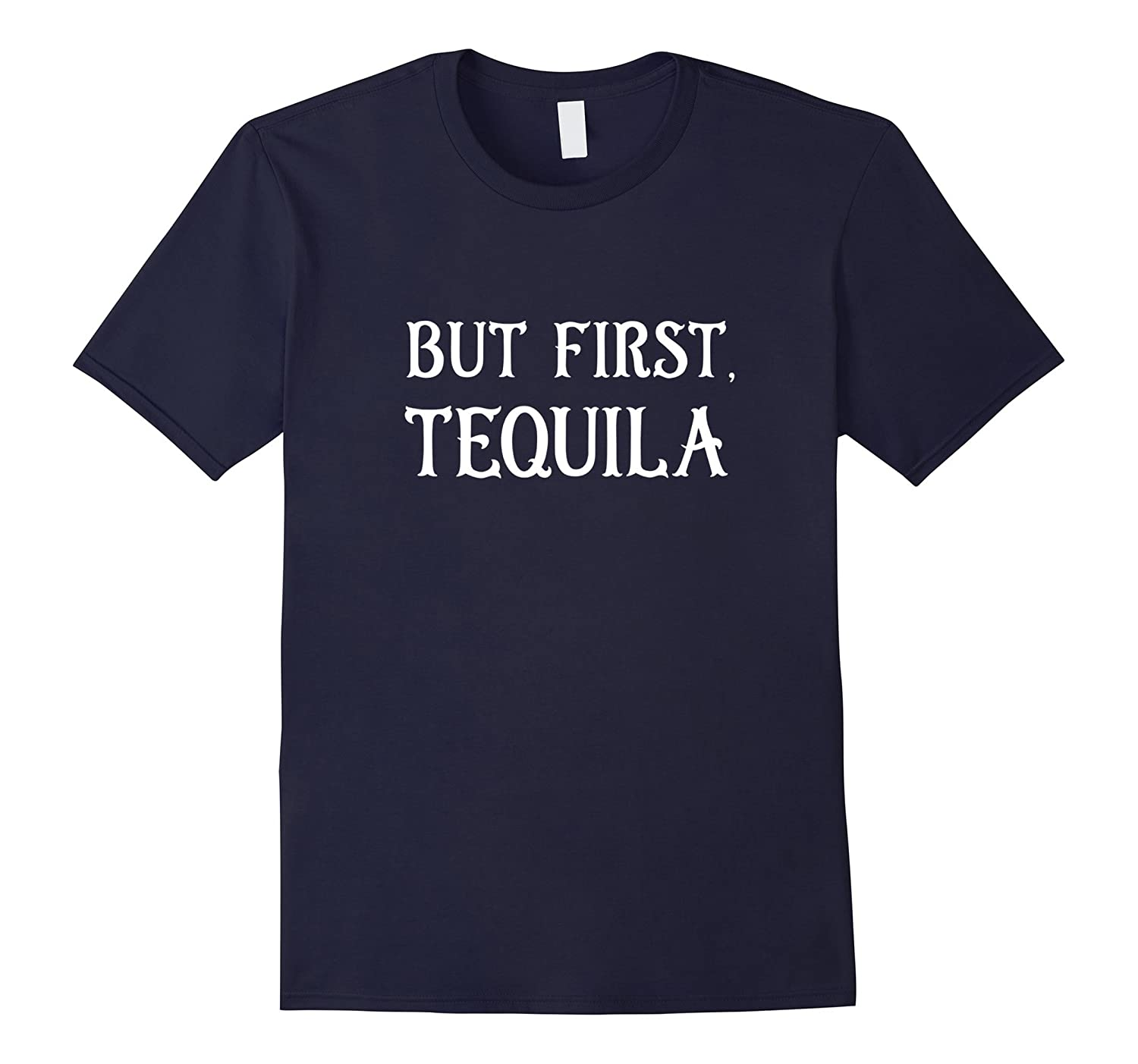 But First Tequila - Funny Party Shirt-TH