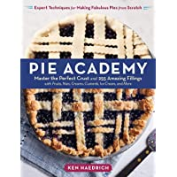 Pie Academy: Master the Perfect Crust and 255 Amazing Fillings, with Fruits, Nuts, Creams, Custards, Ice Cream, and More…