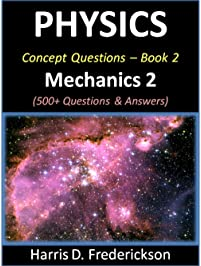 Physics Concept Questions - Book 2 (Mechanics 2): 500+ Questions & Answers
