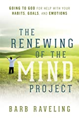 The Renewing of the Mind Project: Going to God for Help with Your Habits, Goals, and Emotions Paperback