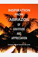 Inspiration from ABRAZOS of Gratitude and Appreciation: A Book of Poems Kindle Edition