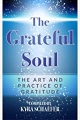 The Grateful Soul: The Art And Practice Of Gratitude (Expansion) Kindle Edition