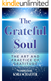 The Grateful Soul: The Art And Practice Of Gratitude