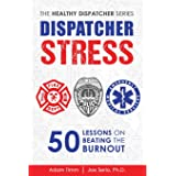 Dispatcher Stress: 50 Lessons on Beating the Burnout (The Healthy Dispatcher Series)