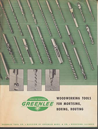 Greenlee Woodworking Tools For Mortising Boring Routing Catalog