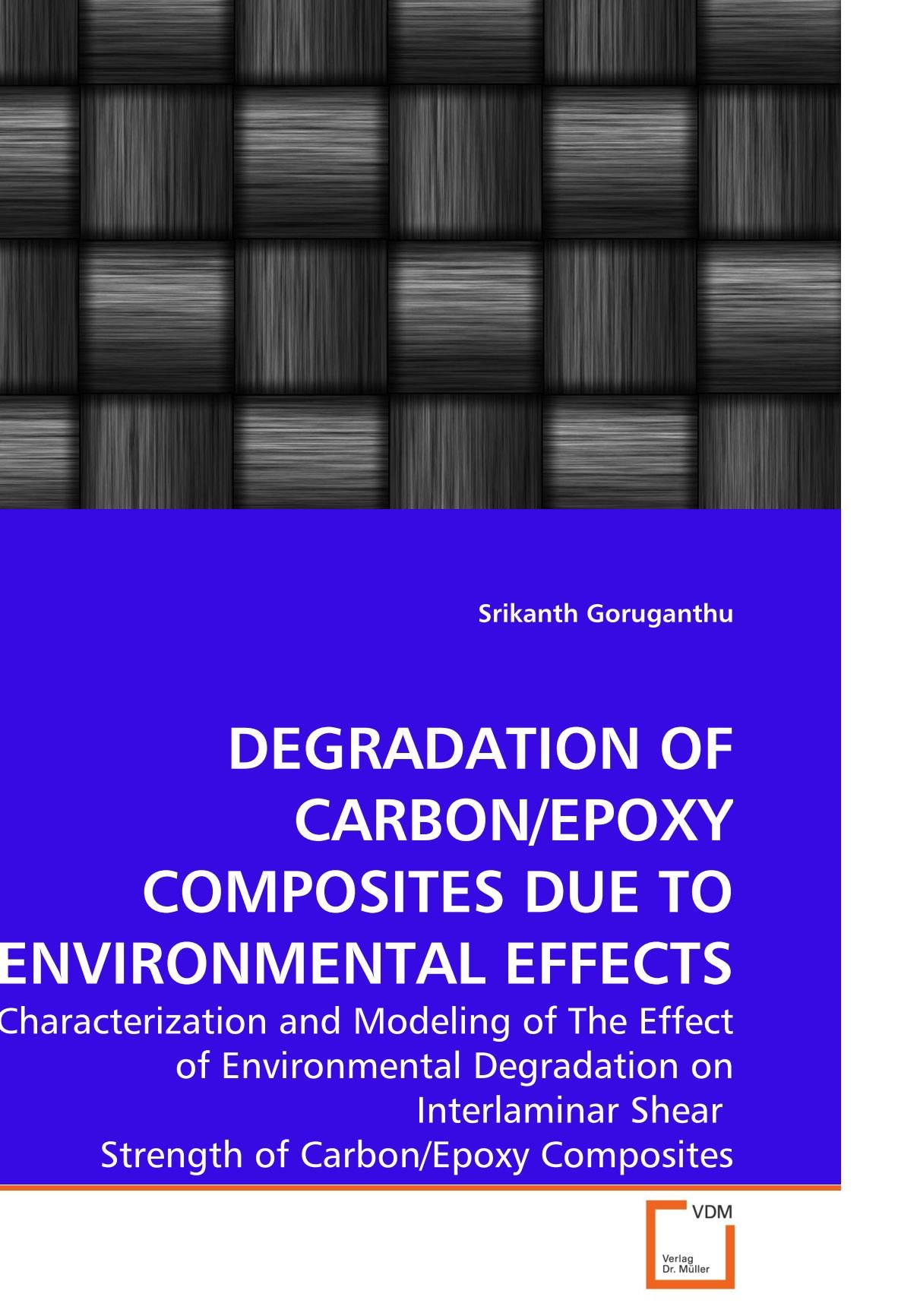 Download DEGRADATION OF CARBON/EPOXY COMPOSITES DUE TO ENVIRONMENTAL EFFECTS: Characterization and Modeling of The Effect of Environmental Degradation on Interlaminar Shear  Strength of Carbon/Epoxy Composites PDF