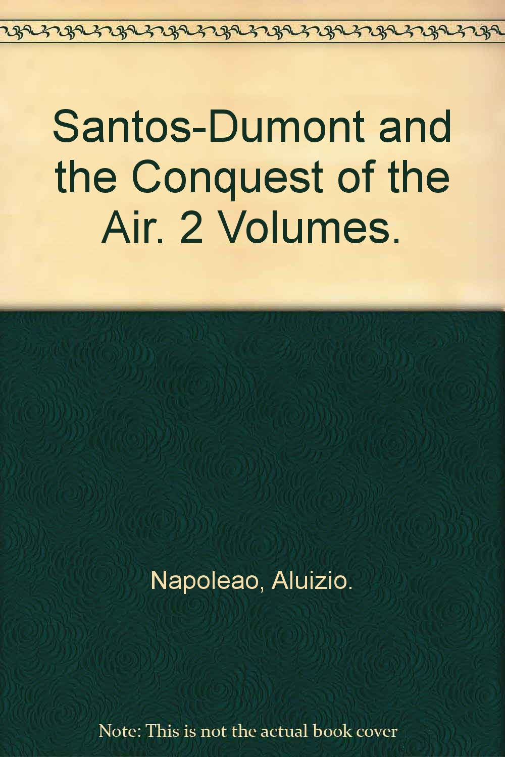 Read Online Santos-Dumont and the Conquest of the Air. 2 Volumes. ebook