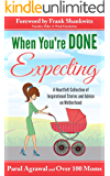 When You're DONE Expecting: A Heartfelt Collection of Inspirational Stories and Advice on Motherhood