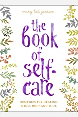 The Book of Self-Care: Remedies for Healing Mind, Body, and Soul Hardcover