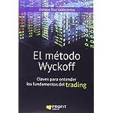 El método Wyckoff: Claves para entender los fundamentos de trading (Spanish Edition)