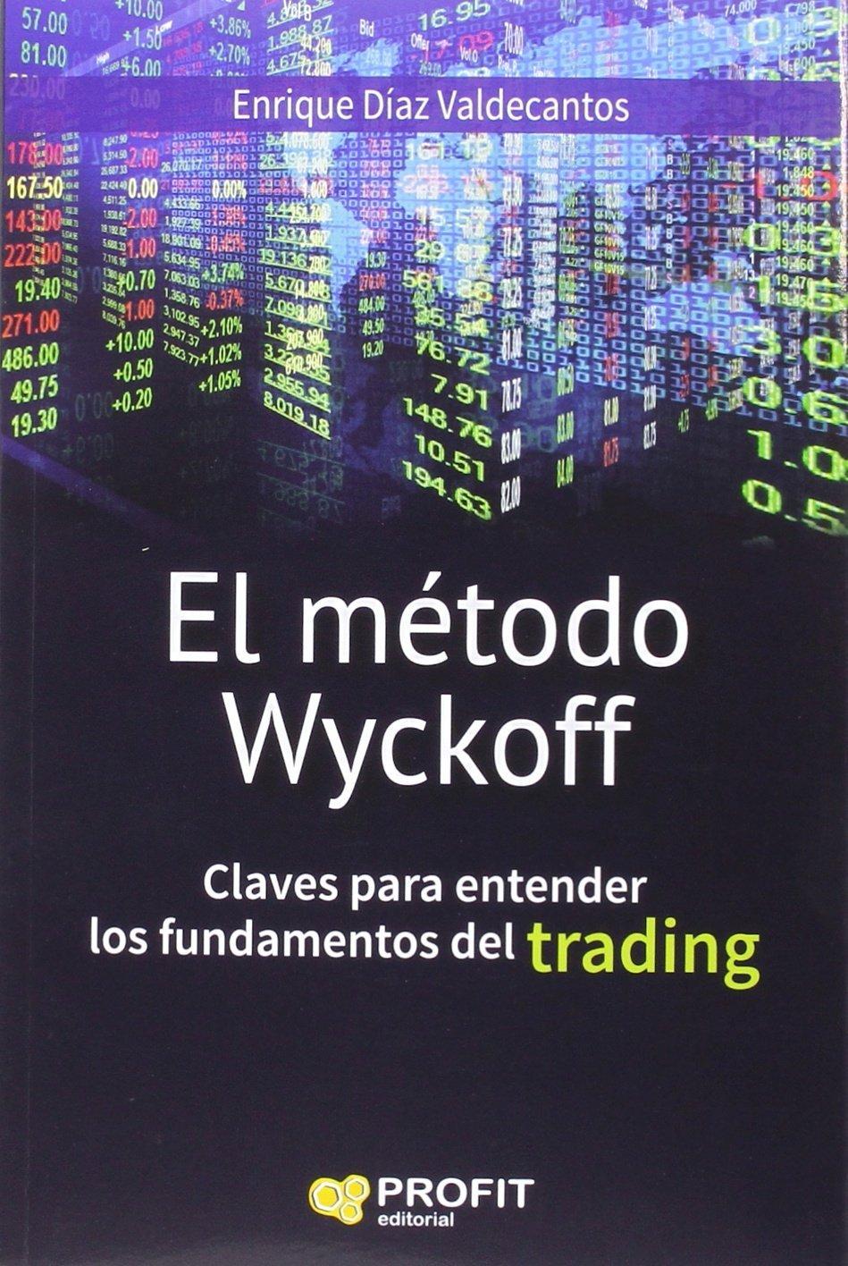 El método Wyckoff Tapa blanda – 18 mar 2016 Enrique Diaz Valdecantos Profit 8416583137 Finance