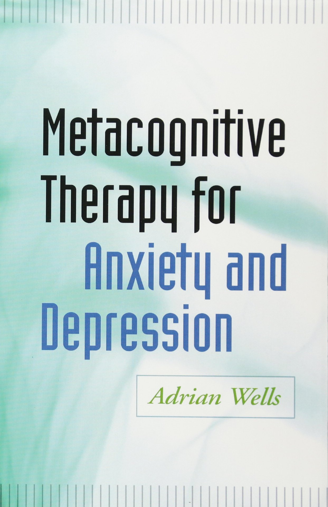Metacognitive Therapy For Anxiety And Depression Amazon De Wells