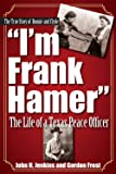 I'm Frank Hamer: The Life of a Texas Peace Officer
