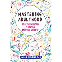 Mastering Adulthood: Go Beyond Adulting to Become an Emotional Grown-Up