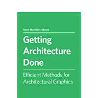 Efficient Methods for Architectural Graphics (Getting Architecture Done Book 1)