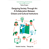 Designing Society Throgh Art A Collaboration Between Citizens and Cultural Institutions (English Edition)