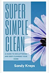 Super Simple Clean: A Guide to Decluttering and Deep Cleaning Your Home Kindle Edition