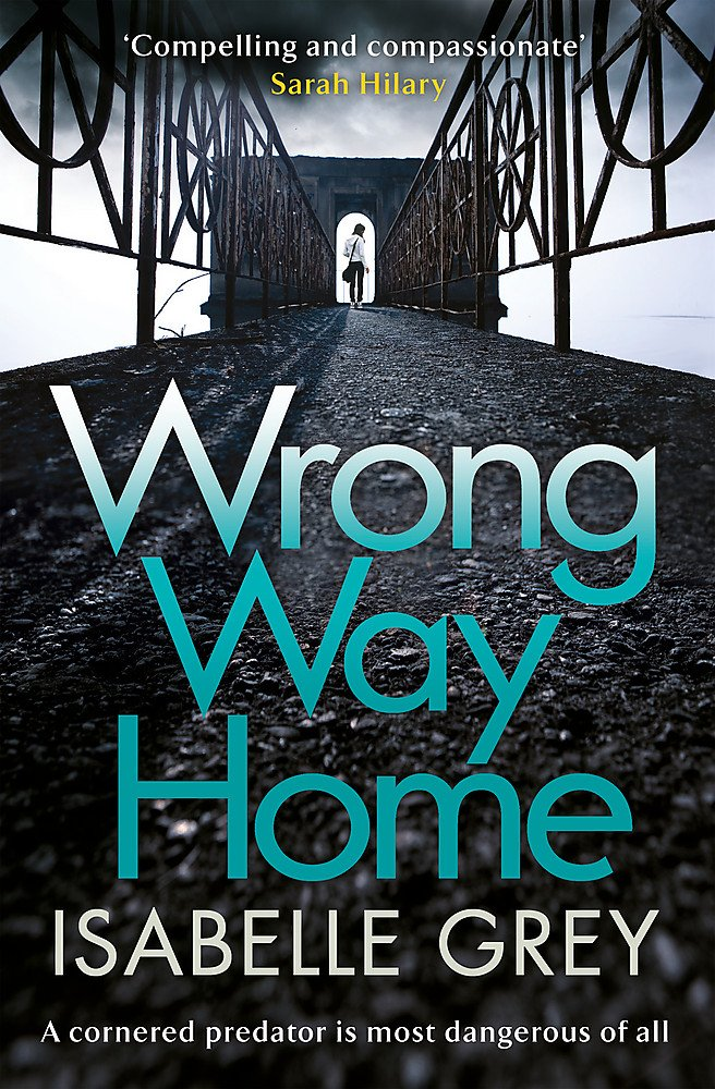 Wrong Way Home: the compelling, suspense-packed crime thriller you wont be able to put down: Amazon.es: Grey, Isabelle: Libros en idiomas extranjeros