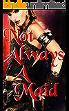 Not Always a Maid (Complete Novel) (Ana & Sandra & Mira Book 1)