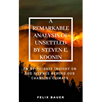 A REMARKABLE ANALYSIS OF UNSETTLED BY STEVEN E. KOONIN: An Up-to-date Insight on the Science behind our Changing Climate