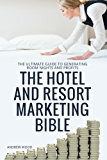 The Hotel and Resort Marketing Bible