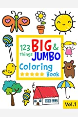 123 things BIG & JUMBO Coloring Book: 123 Coloring Pages!!, Easy, LARGE, GIANT Simple Picture Coloring Books for Toddlers, Kids Ages 2-4, Early Learning, Preschool and Kindergarten (JUMBO and GIANT) Paperback