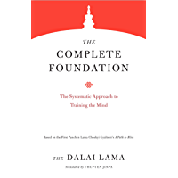 The Complete Foundation: The Systematic Approach to Training the Mind (Core Teachings of Dalai Lama Book 1)