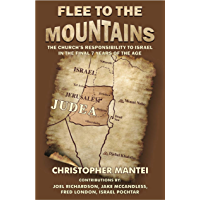 Flee To The Mountains: The Church's Responsibility to Israel in the Final 7 Years of the Age