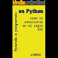 Aprende a programar en Python como si estuvieras en el siglo XXI: Pensamiento computacional a través de la programación funcional usando Python