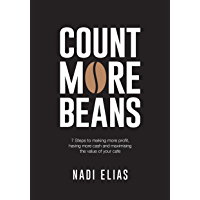 Count More Beans: 7 Steps to Making More Profit, Having More Cash and Maximising the Value of Your Cafe